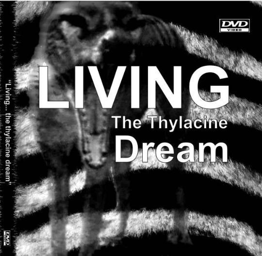 Living.....the Thylacine Dream DVD